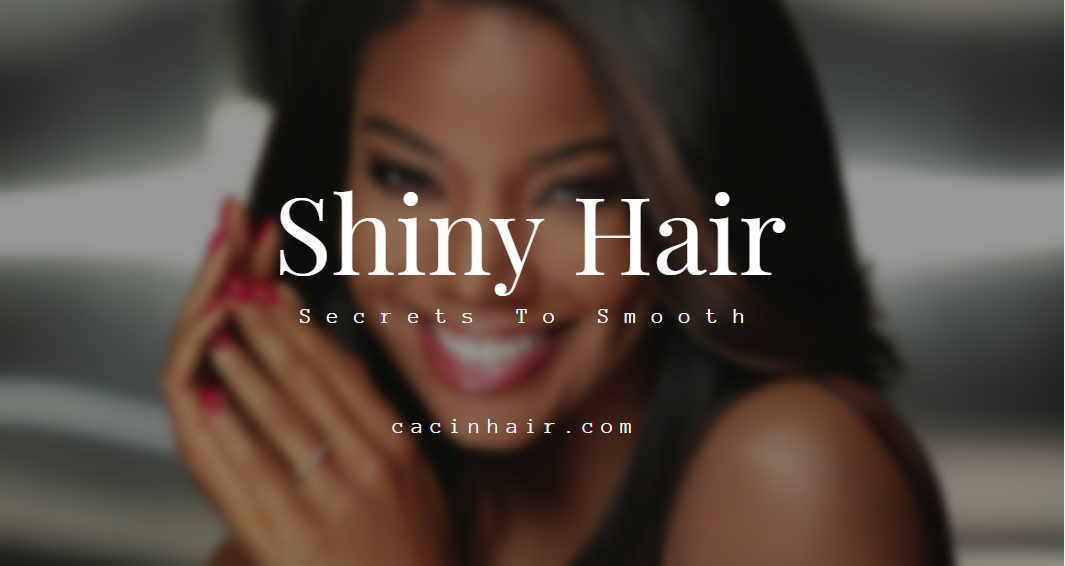 Secrets To Smooth Beautiful Shiny Hair