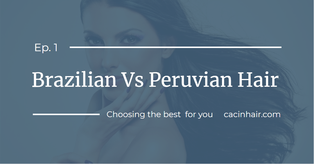 Virgin Brazilian Vs Peruvian Hair: Which is the best?