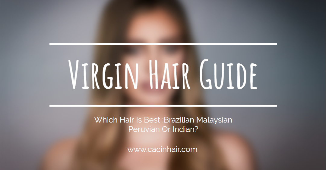 Which Hair Is Best :Brazilian Malaysian Peruvian Or Indian?