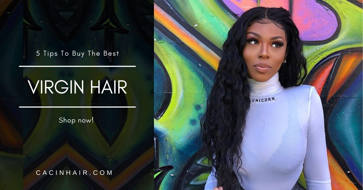 5 Tips To Buy The Best Virgin Hair For You