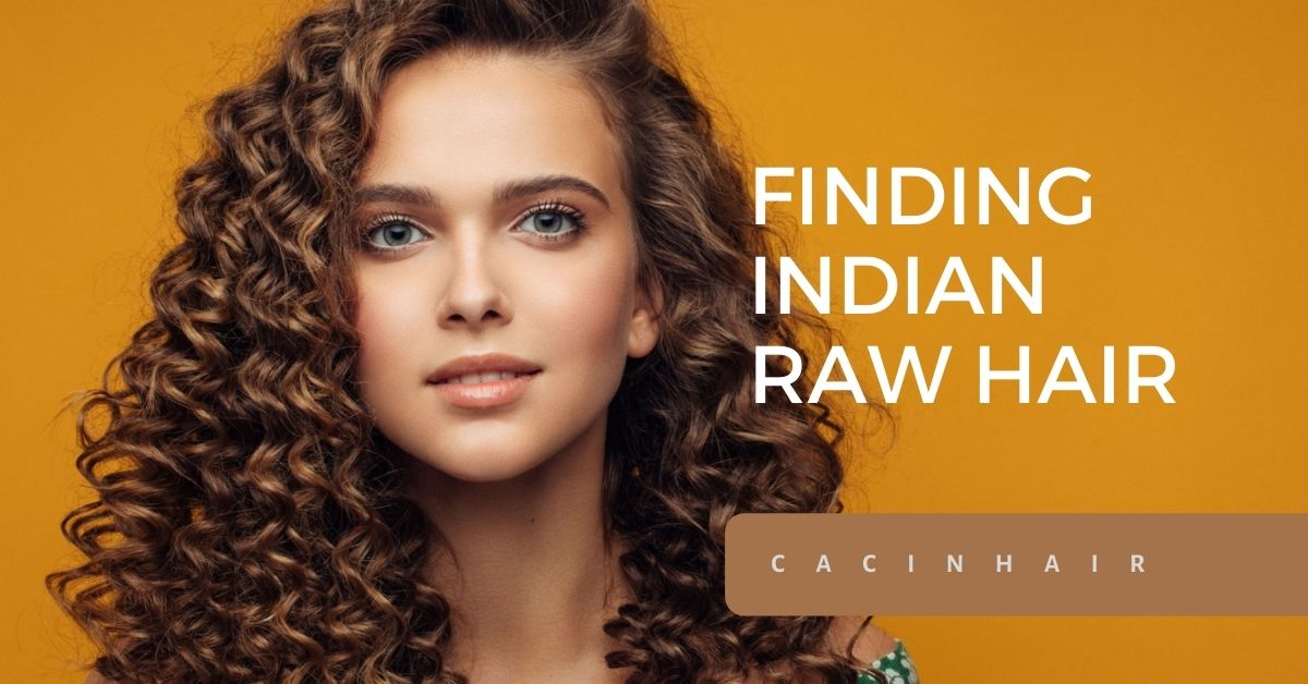 Finding Indian Raw Hair