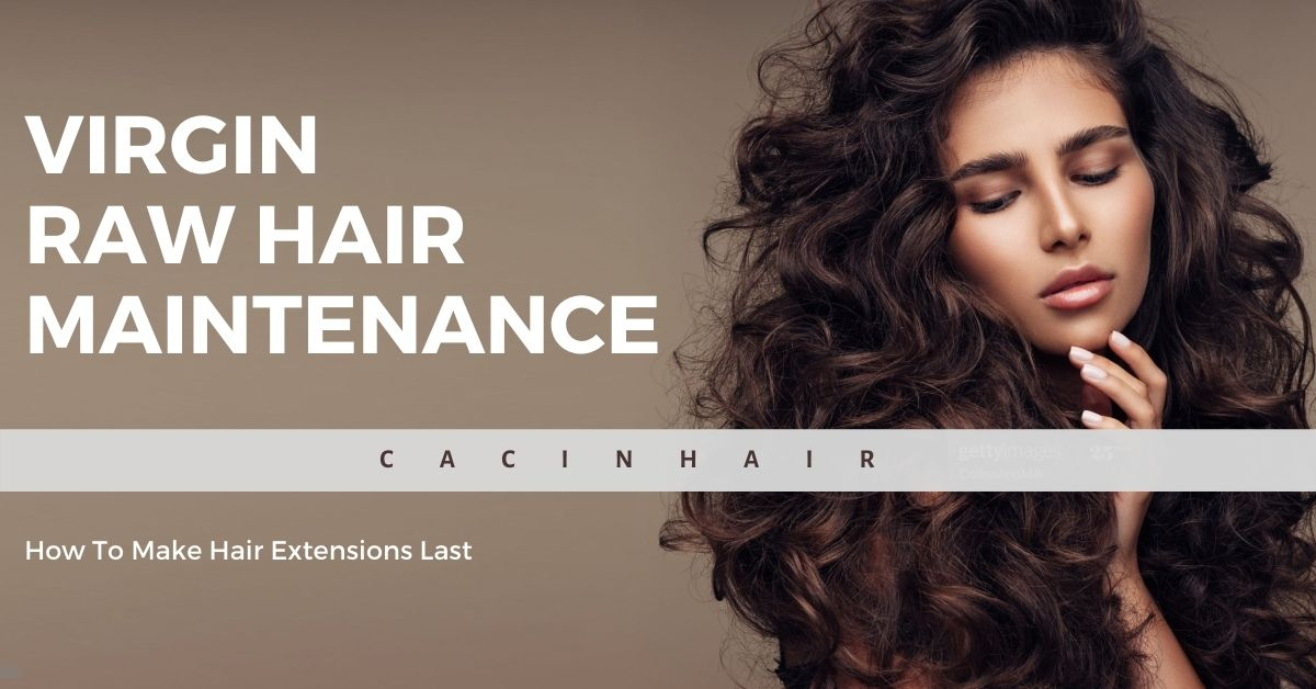 Virgin Raw Hair Maintenance - How To Make Hair Extensions Last