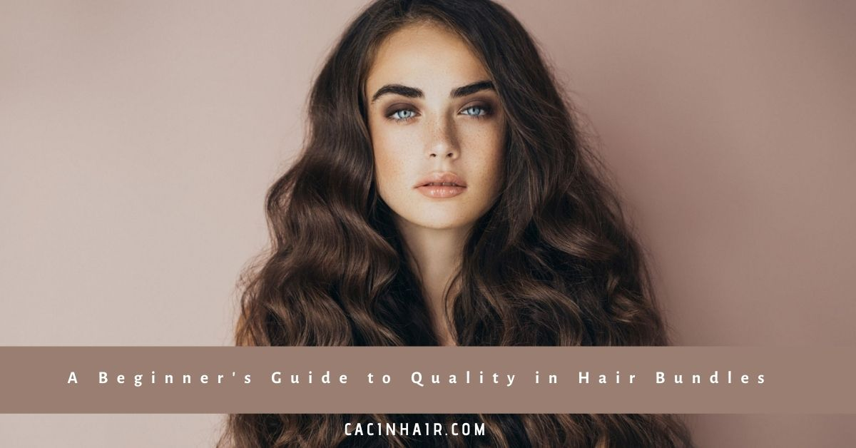 A Beginner's Guide to Quality in Hair Bundles